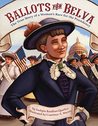 Ballots for Belva: The True Story of a Woman's Race for the Presidency
