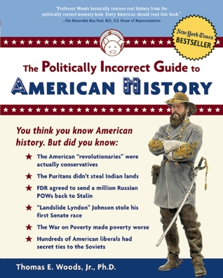 The Politically Incorrect Guide to American History by Thomas E. Woods Jr.