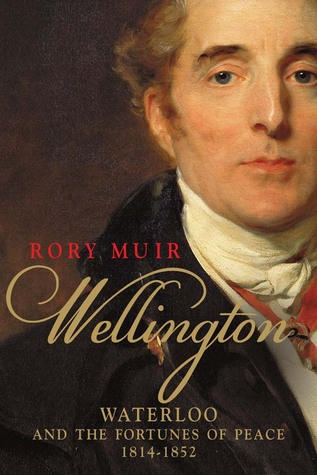 Wellington: Waterloo and the Fortunes of Peace 1814-1852