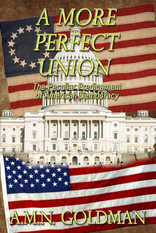 A More Perfect Union by A.M.N. Goldman