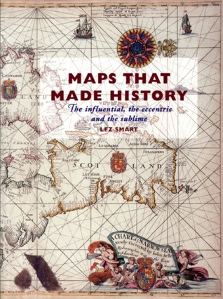 Maps That Made History by Lez Smart