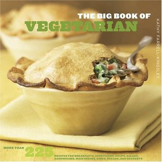 The Big Book of Vegetarian: More Than 225 Recipes for Breakfasts, Appetizers, Soups, Salads, Sandwiches, Main Dishes, Sides, Breads, and Desserts