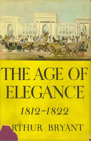 The Age of Elegance, 1812-1822 by Arthur Bryant