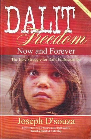 Dalit Freedom Now and Forever by Joseph D'Souza