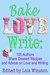 Bake, Love, Write: 105 Auth...