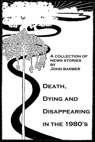 Death, Dying and Disappearing During the 1980s  by  John Barber