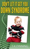 Don't Let It Get You Down Syndrome by S.K.Dinning