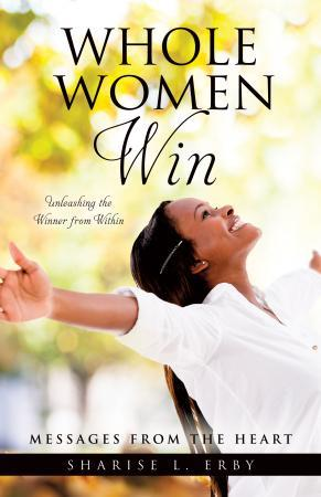 Whole Women Win, Unleashing the Winner from Within by Sharise L. Erby