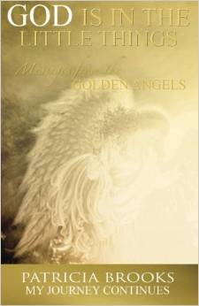 God is in the Little Things Messages from the Golden Angels by Patricia   Brooks