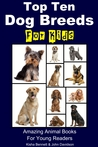 Top Ten Dog Breeds for Kids: Amazing Animal Books for Young Readers