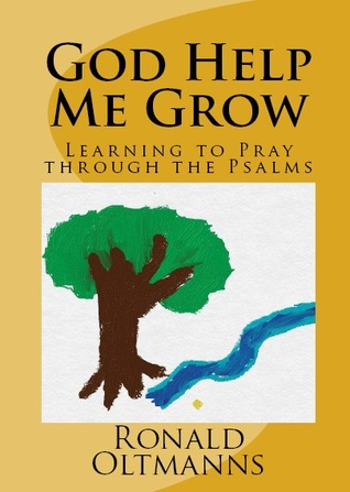 God Help Me Grow by Ronald Oltmanns
