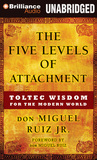 Five Levels of Attachment, The: Toltec Wisdom for the Modern World
