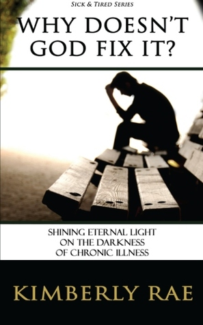 Why Doesn't God Fix It? - Shining Eternal Light on the Darkne... by Kimberly Rae