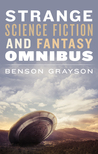 Strange Science Fiction and Fantasy Omnibus by Benson Grayson