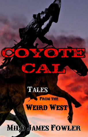 Coyote Cal - Tales from the Weird West (Coyote Cal Weird Western #1)