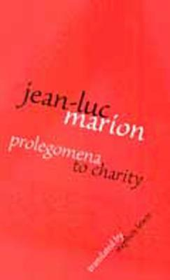 Prolegomena to Charity Prolegomena to Charity (Perspectives in Continental Philosophy #24)