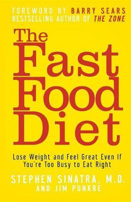 The Fast Food Diet by Stephen Sinatra