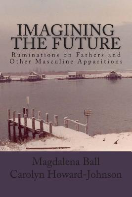 Imagining the Future: Ruminations on Fathers and Other Masculine Apparitions