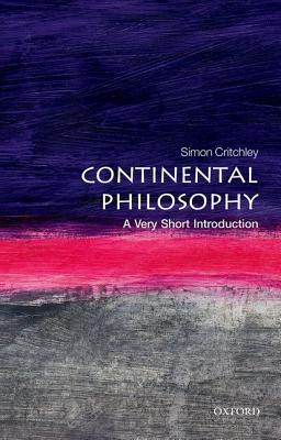 Continental Philosophy: A Very Short Introduction (Very Short Introductions #43)