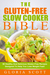The Gluten-Free Slow Cooker Bible: 50 Healthy And Delicious Gluten-Free Recipes Designed To Help You Lose Weight Fast!