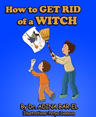 children 39 s book how to get rid of a witch overcoming childhood fears aged 4 8 picture. Black Bedroom Furniture Sets. Home Design Ideas