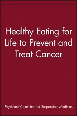 Healthy Eating for Life to Prevent and Treat Cancer by Physicians Committee for Re...