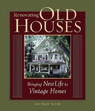 Renovating Old Houses by George  Nash