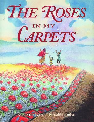 The Roses in My Carpets by Rukhsana Khan