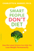 Smart People Don't Diet: How the Latest Science Can Help You Lose Weight Permanently