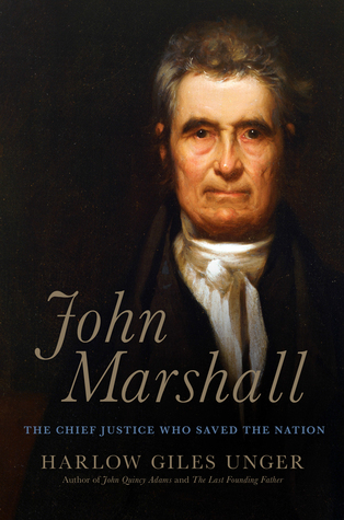 John Marshall: The Supreme Court's Chief Justice Who Transformed the Young Republic