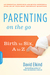 Parenting on the Go: Birth to Six, A to Z