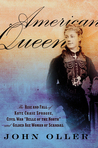 "American Queen: The Rise and Fall of Kate Chase Sprague — Civil War ""Belle of the North"" and Gilded Age Woman of Scandal"