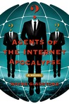 Agents of the Internet Apocalypse: A Novel