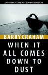 When it all Comes Down to Dust by Barry Graham