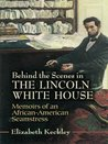 Behind the Scenes in the Lincoln White House: Memoirs of an African-American Seamstress (Civil War)