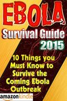 Ebola Survival Guide 2015: 10 Things you Must Know to Survive the Coming Ebola Outbreak! (Kindle Unlimited Guides by Steve King)