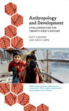 Anthropology and Development : Challenges for the Twenty-First Century: Challenges for the Twenty-First Century
