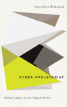 Cyber-Proletariat: Global Labour in the Digital Vortex: Global Labour in the Digital Vortex