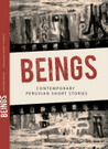 BEINGS  Contemporary Peruvian Short Stories