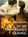 Of My Own Hand's Weaving by Mary Boscoletta