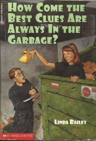 How Come the Best Clues Are Always in the Garbage? by Linda Bailey