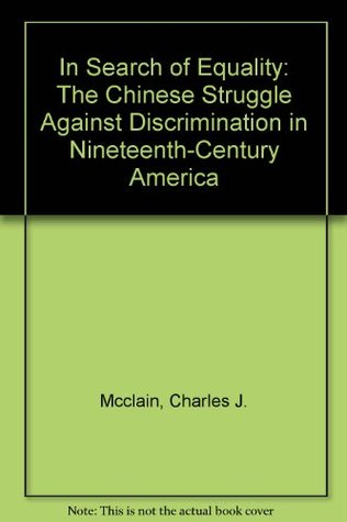 In Search of Equality: The Chinese Struggle against Discrimination in Nineteenth-Century America