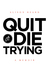 Quit or Die Trying