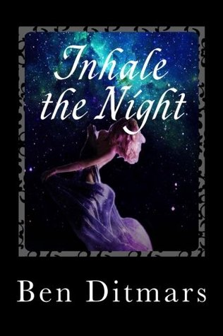 Inhale the Night by Ben Ditmars