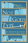 Not God's Type: A Rational Academic Finds a Radical Faith