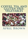 Coffee, Tea, and Gluten Free by April  Brown