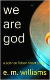 we are god: a science fiction short story