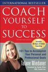 Coach Yourself to Success Coach Yourself to Success: 101 Tips from a Personal Coach for Reaching Your Goals at Wo101 Tips from a Personal Coach for Re