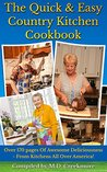 The Quick & Easy Country Kitchen Cookbook: Over 170 pages Of Awesome Deliciousness - From Kitchens All Over America!
