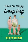 Wake Up Happy Every Day: A Novel